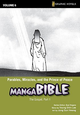 Parables, Miracles, and the Prince of Peace (Manga Bible, #6)