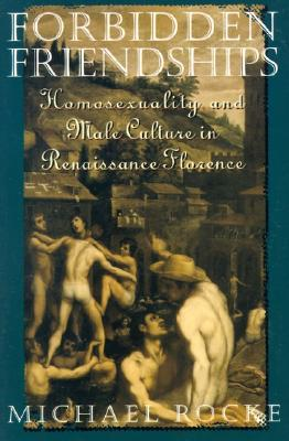 forbidden-friendships-homosexuality-and-male-culture-in-renaissance-florence