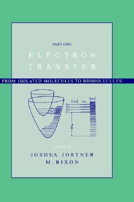 Advances in Chemical Physics, Volume 106: Electron Transfer: From isolated molecules to biomolecules, Part I