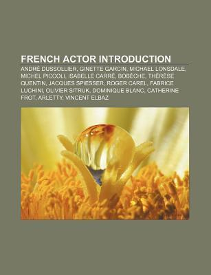 French Actor Introduction: Andre Dussollier, Ginette Garcin, Michael Lonsdale, Michel Piccoli, Isabelle Carre, Bobeche, Therese Quentin
