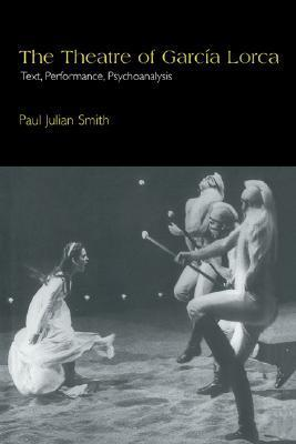 The Theatre of Garcia Lorca: Text, Performance, Psychoanalysis