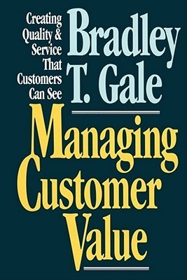 Managing Customer Value: Creating Quality and Service That Customers Can Se