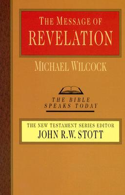 The Message of Revelation(The Bible Speaks Today: New Testament)
