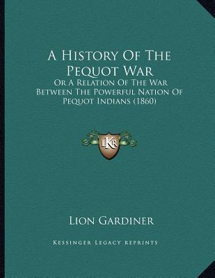 A History of the Pequot War: Or a Relation of the War Between the Powerful Nation of Pequot Indians (1860)