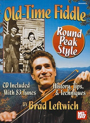 Old-Time Fiddle: Round Peak Style: History, Tips, & Techniques [With CD (Audio)]