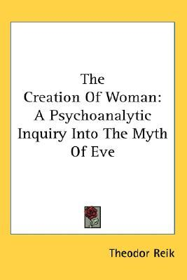 The Creation of Woman: A Psychoanalytic Inquiry Into the Myth of Eve
