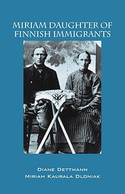 Ebook Miriam Daughter of Finnish Immigrants by Diane Dettmann PDF!