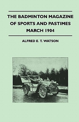 The Badminton Magazine of Sports and Pastimes - March 1904 - Containing Chapters on: Racegoers and Racegoing, Wild Goose Shooting in South Wales, Trou