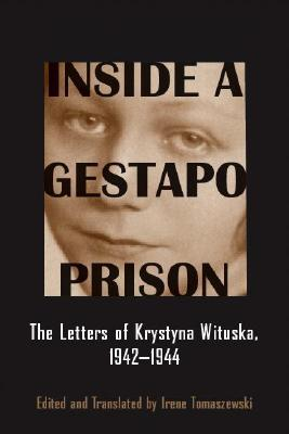 Inside a Gestapo Prison: The Letters of Krystyna Wituska, 1942-1944