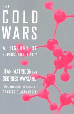 The Cold Wars: A History of Superconductivity
