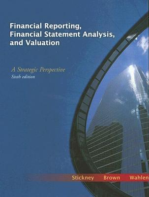 Financial Reporting, Financial Statement Analysis, and Valuation: A Strategic Perspective