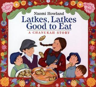 Latkes, Latkes, Good to Eat by Naomi Howland