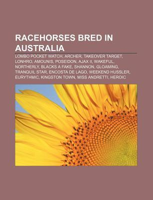 Racehorses Bred in Australia: Lombo Pocket Watch, Archer, Takeover Target, Lonhro, Amounis, Poseidon, Ajax II, Wakeful, Northerly