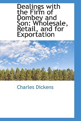 Dealings with the Firm of Dombey and Son: Wholesale, Retail, and for Exportation