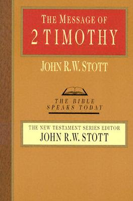 The Message of 2 Timothy by John R.W. Stott