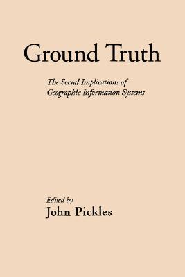 Ground Truth: The Social Implications of Geographic Information Systems