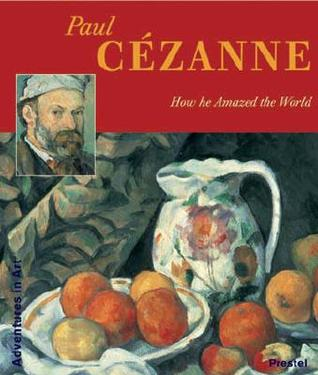 Paul Cezanne: How He Amazed the World