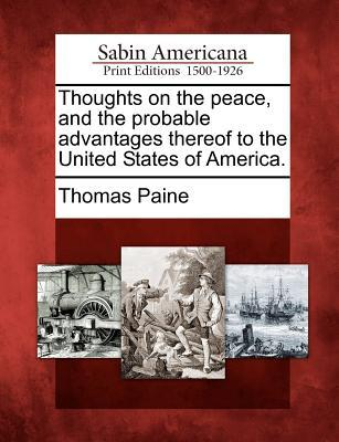 Thoughts on the Peace, and the Probable Advantages Thereof to the United States of America.