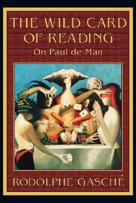 The Wild Card of Reading by Rodolphe Gasché