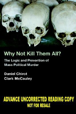 Why Not Kill Them All?: The Logic and Prevention of Mass Political Murder