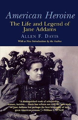 american-heroine-the-life-and-legend-of-jane-addams