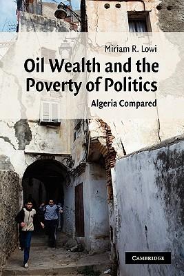 Oil Wealth and the Poverty of Politics: Algeria Compared