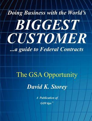 Doing Business with the World's Biggest Customer: The Gsa Opportunity: ...a Guide to Federal Contracts