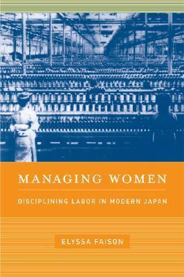 Managing Women: Disciplining Labor in Modern Japan