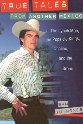 True Tales from Another Mexico: The Lynch Mob, the Popsicle Kings, Chalino, and the Bronx