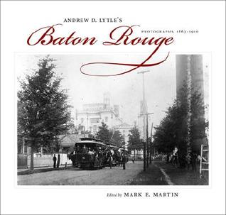 Andrew D. Lytle's Baton Rouge: Photographs, 1863-1910