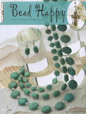 Bead Happy: Simple Jewelry for Everyday Wear!
