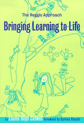 Bringing Learning to Life: The Reggio Approach to Early Childhood Education