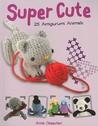Super Cute: 25 Amigurumi Animals