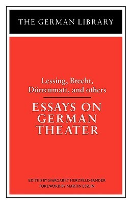 Essays on German Theater: Lessing, Brecht, Durrenmatt, and others