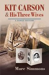 Kit Carson & His Three Wives: A Family History