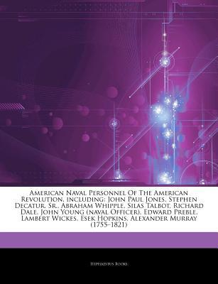Articles on American Naval Personnel of the American Revolution, Including: John Paul Jones, Stephen Decatur, Sr., Abraham Whipple, Silas Talbot, Richard Dale, John Young (Naval Officer), Edward Preble, Lambert Wickes, Esek Hopkins