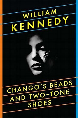 Changó's Beads and Two-Tone Shoes by William  Kennedy
