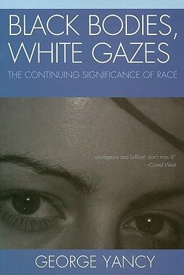 Black Bodies, White Gazes by George Yancy