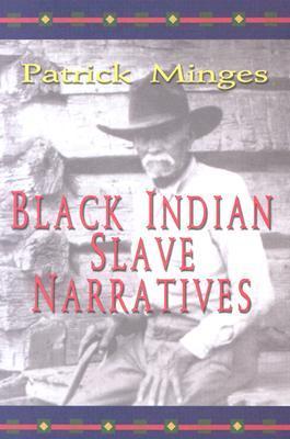 Black Indian Slave Narratives by Patrick Minges