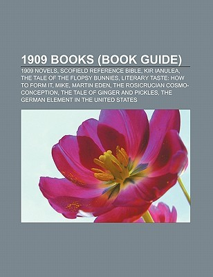 1909 Books (Book Guide): 1909 Novels, Scofield Reference Bible, Kir Ianulea, the Tale of the Flopsy Bunnies, Literary Taste: How to Form It