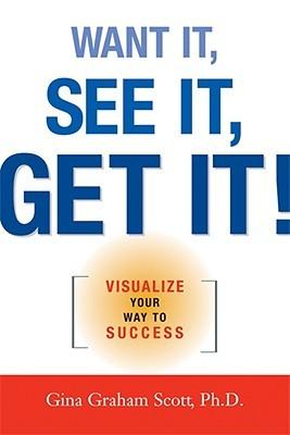 Descargar Want it, see it, get it!: visualize your way to success epub gratis online Gini Graham Scott