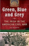 Green, Blue and Grey: The Irish in the American Civil War