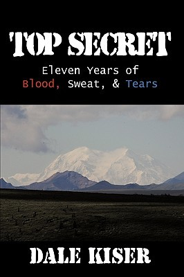 Top Secret: Eleven Years of Blood, Sweat, and Tears