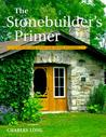 The Stonebuilder's Primer: A Step-By-Step Guide for Owner-Builders