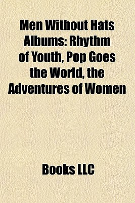 Men Without Hats Albums: Rhythm of Youth, Pop Goes the World, the Adventures of Women & Men Without Hate in the 21st Century, Folk of the 80's