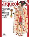 Textiles del México de ayer y hoy (Especial Arqueología Mexicana n. 19)