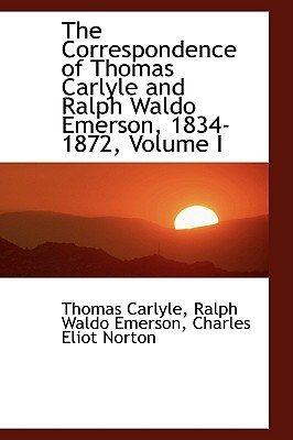 The Correspondence of Thomas Carlyle and Ralph Waldo Emerson 1834-72, Vol 1