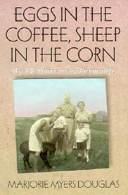 Eggs in the Coffee Sheep in the Corn: My 17 Years as a Farmwife
