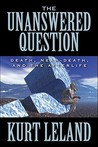 The Unanswered Question: Death, Near-Death, and the Afterlife