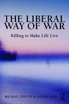 The Liberal Way of War. Killing to Make Life Live